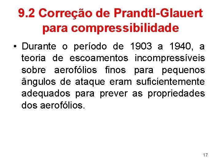 9. 2 Correção de Prandtl-Glauert para compressibilidade • Durante o período de 1903 a