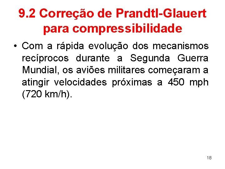 9. 2 Correção de Prandtl-Glauert para compressibilidade • Com a rápida evolução dos mecanismos