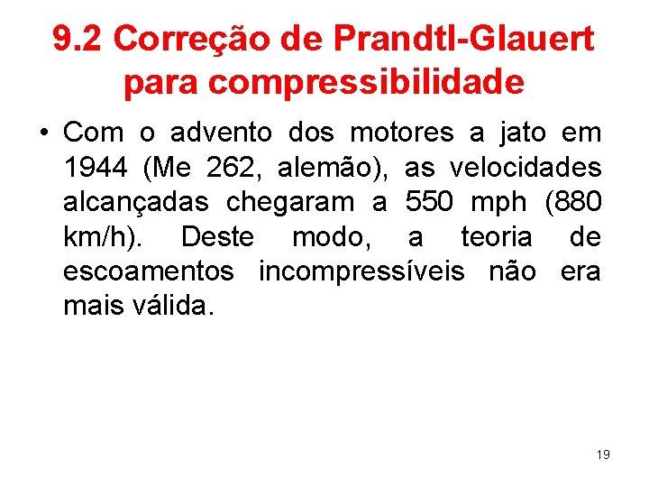 9. 2 Correção de Prandtl-Glauert para compressibilidade • Com o advento dos motores a