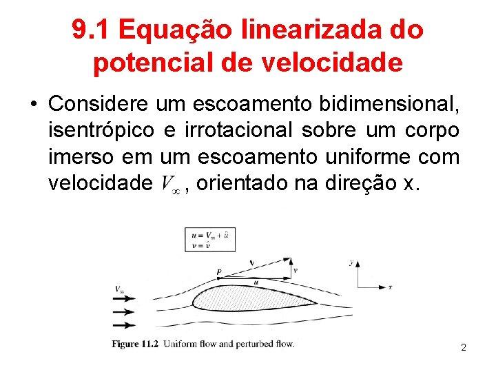 9. 1 Equação linearizada do potencial de velocidade • Considere um escoamento bidimensional, isentrópico