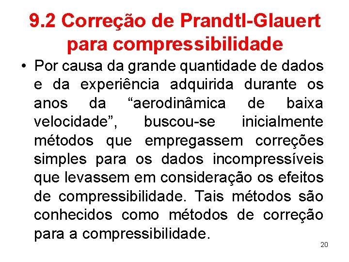 9. 2 Correção de Prandtl-Glauert para compressibilidade • Por causa da grande quantidade de