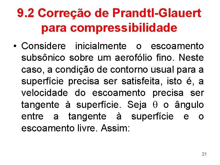 9. 2 Correção de Prandtl-Glauert para compressibilidade • Considere inicialmente o escoamento subsônico sobre