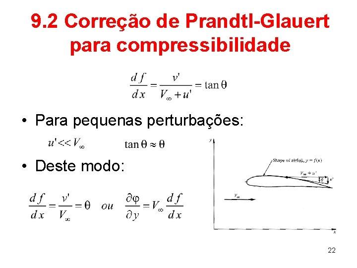 9. 2 Correção de Prandtl-Glauert para compressibilidade • Para pequenas perturbações: • Deste modo: