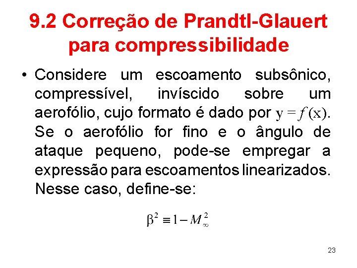 9. 2 Correção de Prandtl-Glauert para compressibilidade • Considere um escoamento subsônico, compressível, invíscido