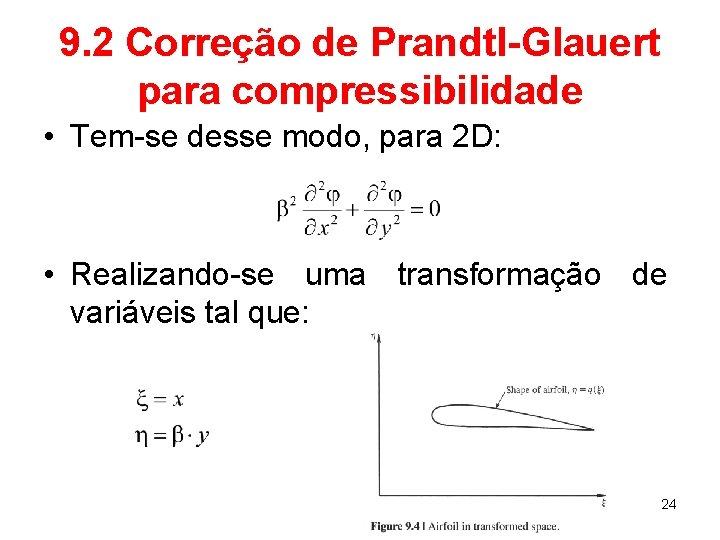 9. 2 Correção de Prandtl-Glauert para compressibilidade • Tem-se desse modo, para 2 D: