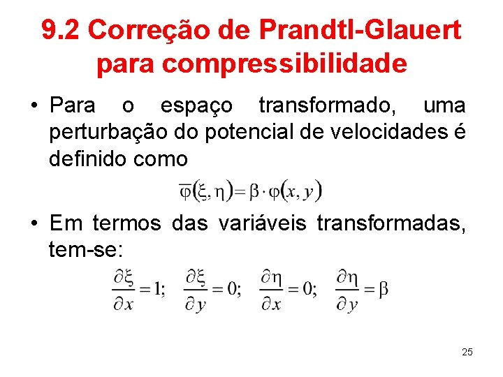 9. 2 Correção de Prandtl-Glauert para compressibilidade • Para o espaço transformado, uma perturbação