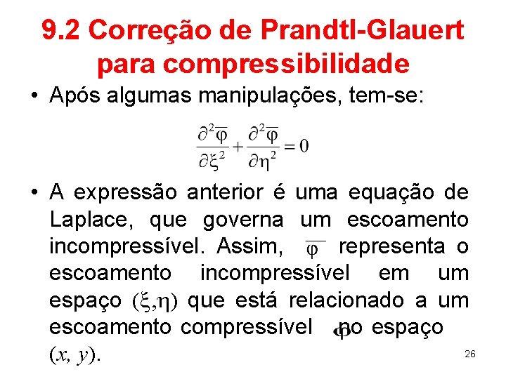 9. 2 Correção de Prandtl-Glauert para compressibilidade • Após algumas manipulações, tem-se: • A
