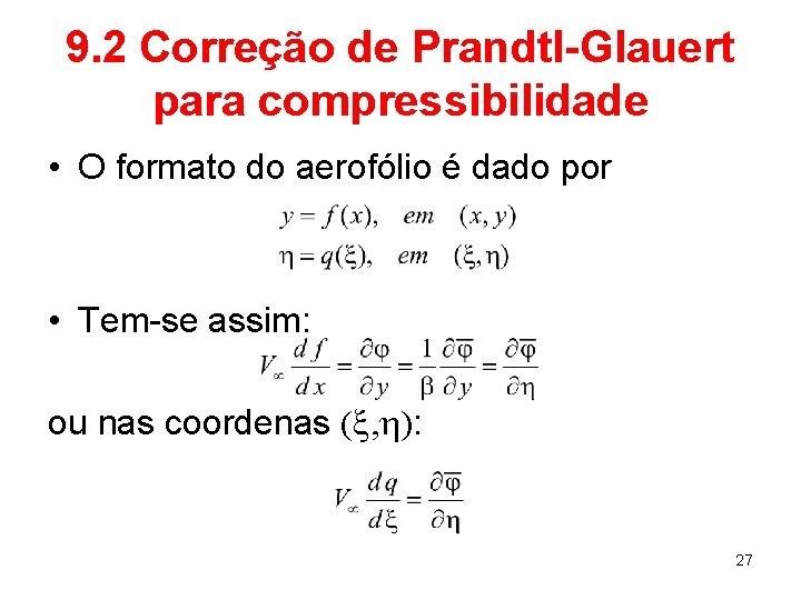 9. 2 Correção de Prandtl-Glauert para compressibilidade • O formato do aerofólio é dado