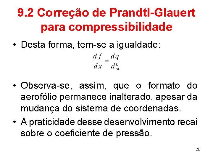 9. 2 Correção de Prandtl-Glauert para compressibilidade • Desta forma, tem-se a igualdade: •