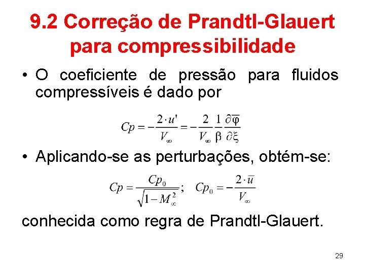 9. 2 Correção de Prandtl-Glauert para compressibilidade • O coeficiente de pressão para fluidos