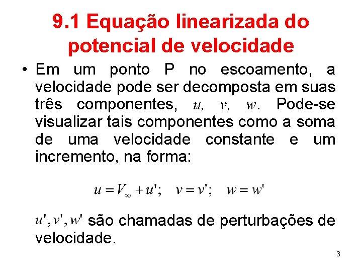 9. 1 Equação linearizada do potencial de velocidade • Em um ponto P no
