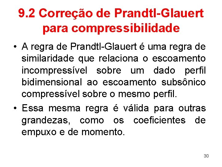 9. 2 Correção de Prandtl-Glauert para compressibilidade • A regra de Prandtl-Glauert é uma