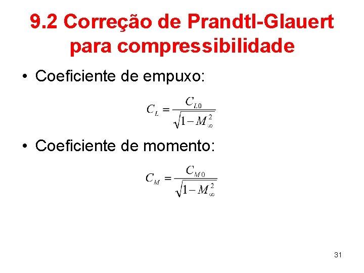 9. 2 Correção de Prandtl-Glauert para compressibilidade • Coeficiente de empuxo: • Coeficiente de