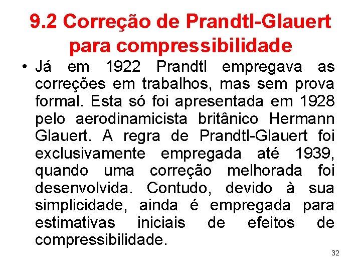 9. 2 Correção de Prandtl-Glauert para compressibilidade • Já em 1922 Prandtl empregava as