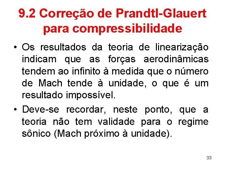 9. 2 Correção de Prandtl-Glauert para compressibilidade • Os resultados da teoria de linearização
