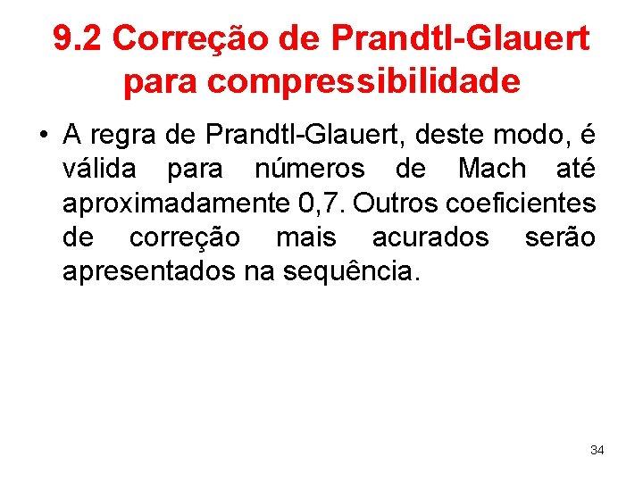 9. 2 Correção de Prandtl-Glauert para compressibilidade • A regra de Prandtl-Glauert, deste modo,