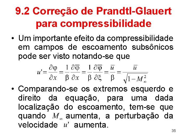 9. 2 Correção de Prandtl-Glauert para compressibilidade • Um importante efeito da compressibilidade em