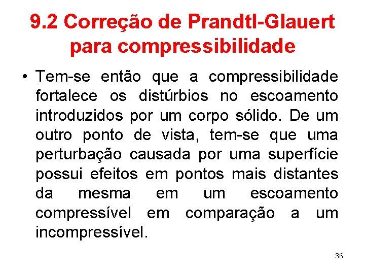 9. 2 Correção de Prandtl-Glauert para compressibilidade • Tem-se então que a compressibilidade fortalece