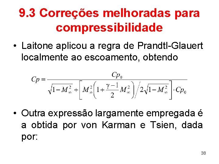 9. 3 Correções melhoradas para compressibilidade • Laitone aplicou a regra de Prandtl-Glauert localmente