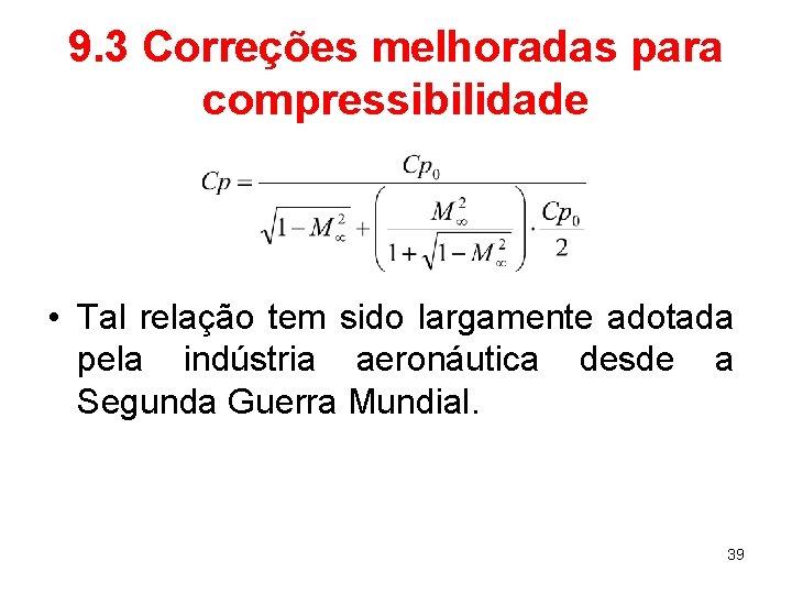 9. 3 Correções melhoradas para compressibilidade • Tal relação tem sido largamente adotada pela