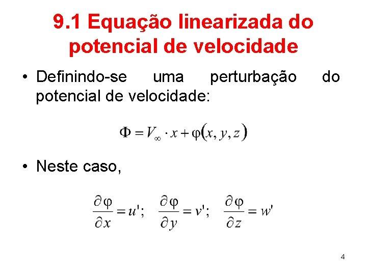 9. 1 Equação linearizada do potencial de velocidade • Definindo-se uma perturbação potencial de