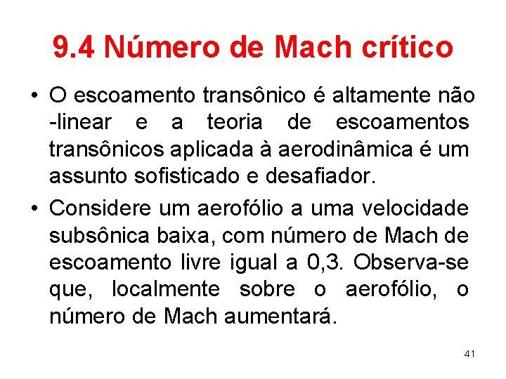 9. 4 Número de Mach crítico • O escoamento transônico é altamente não -linear