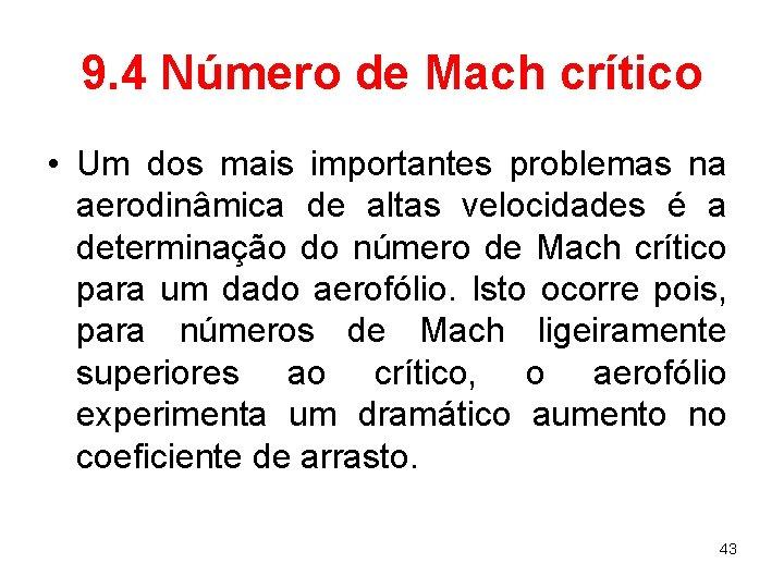 9. 4 Número de Mach crítico • Um dos mais importantes problemas na aerodinâmica
