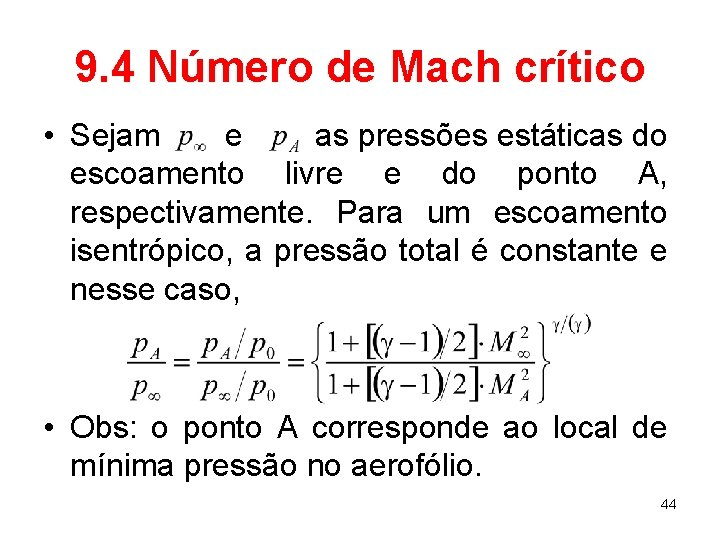 9. 4 Número de Mach crítico • Sejam e as pressões estáticas do escoamento