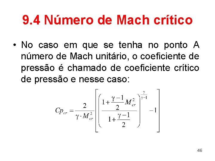 9. 4 Número de Mach crítico • No caso em que se tenha no