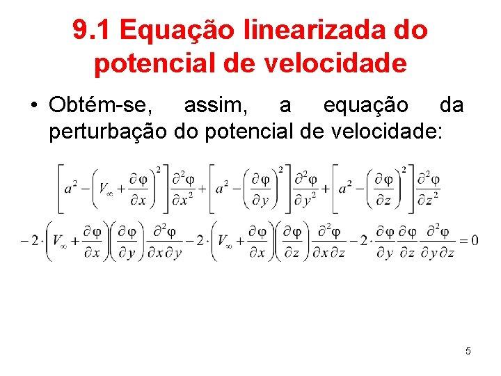 9. 1 Equação linearizada do potencial de velocidade • Obtém-se, assim, a equação da
