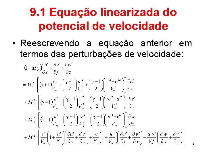 9. 1 Equação linearizada do potencial de velocidade • Reescrevendo a equação anterior em