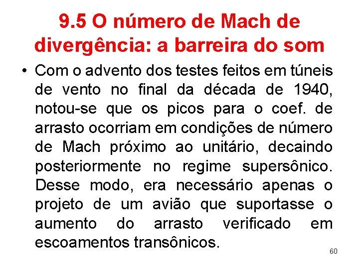 9. 5 O número de Mach de divergência: a barreira do som • Com