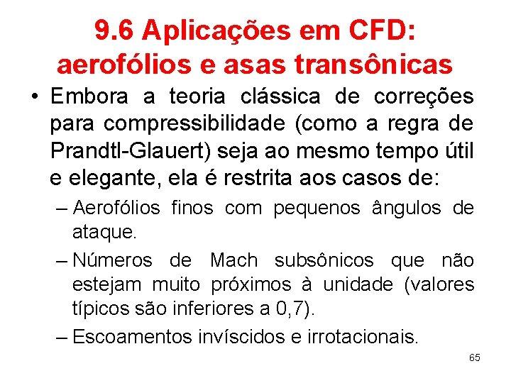 9. 6 Aplicações em CFD: aerofólios e asas transônicas • Embora a teoria clássica