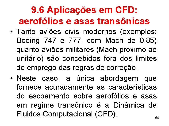 9. 6 Aplicações em CFD: aerofólios e asas transônicas • Tanto aviões civis modernos