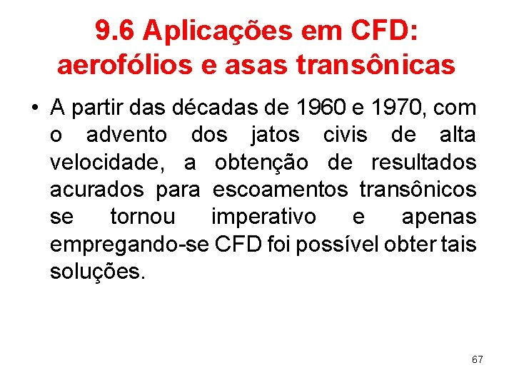 9. 6 Aplicações em CFD: aerofólios e asas transônicas • A partir das décadas