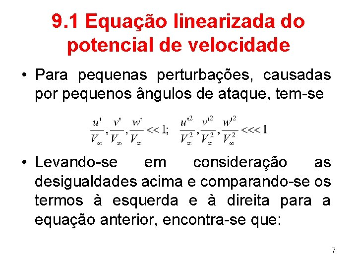 9. 1 Equação linearizada do potencial de velocidade • Para pequenas perturbações, causadas por
