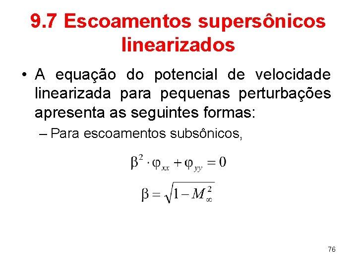 9. 7 Escoamentos supersônicos linearizados • A equação do potencial de velocidade linearizada para