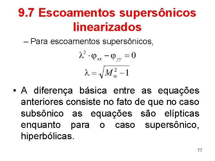 9. 7 Escoamentos supersônicos linearizados – Para escoamentos supersônicos, • A diferença básica entre