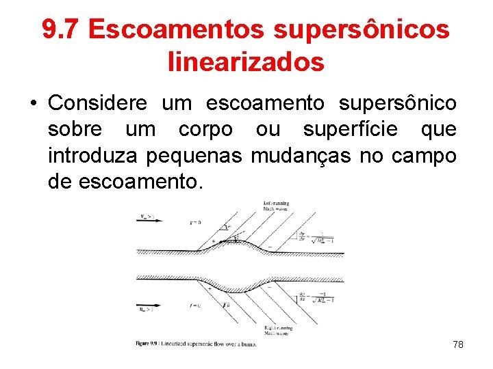 9. 7 Escoamentos supersônicos linearizados • Considere um escoamento supersônico sobre um corpo ou