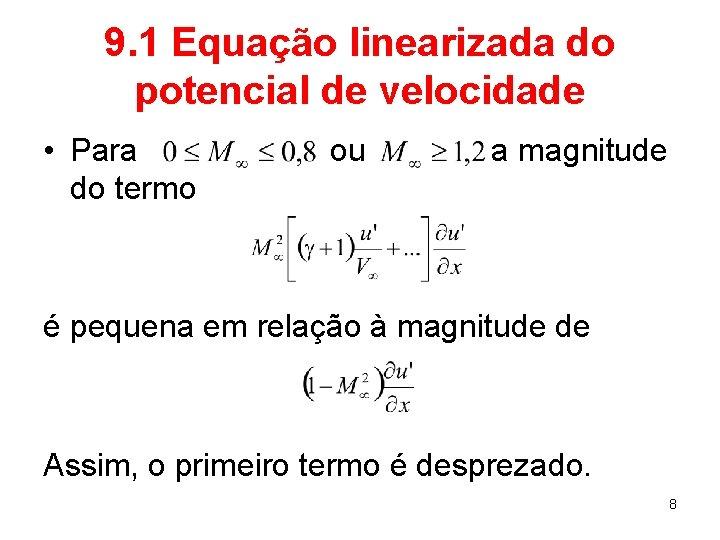 9. 1 Equação linearizada do potencial de velocidade • Para do termo ou a