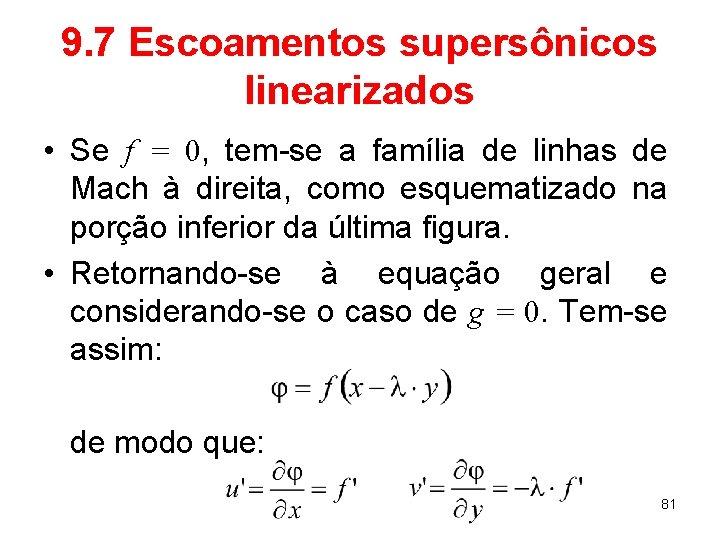9. 7 Escoamentos supersônicos linearizados • Se f = 0, tem-se a família de