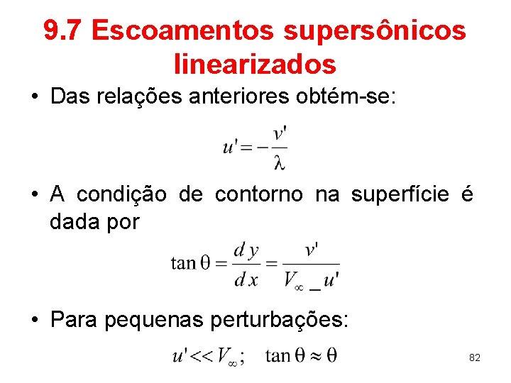 9. 7 Escoamentos supersônicos linearizados • Das relações anteriores obtém-se: • A condição de