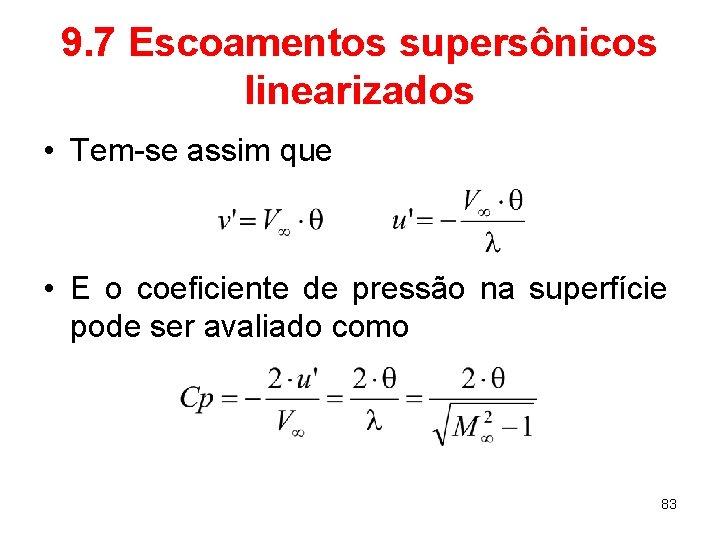 9. 7 Escoamentos supersônicos linearizados • Tem-se assim que • E o coeficiente de