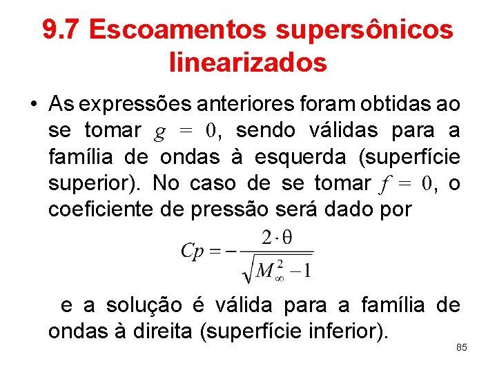 9. 7 Escoamentos supersônicos linearizados • As expressões anteriores foram obtidas ao se tomar