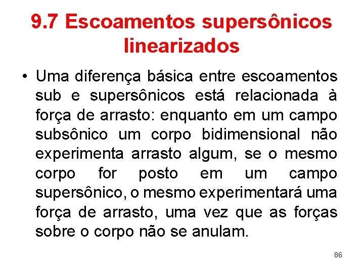 9. 7 Escoamentos supersônicos linearizados • Uma diferença básica entre escoamentos sub e supersônicos