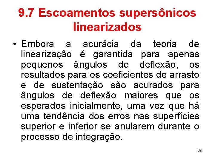 9. 7 Escoamentos supersônicos linearizados • Embora a acurácia da teoria de linearização é