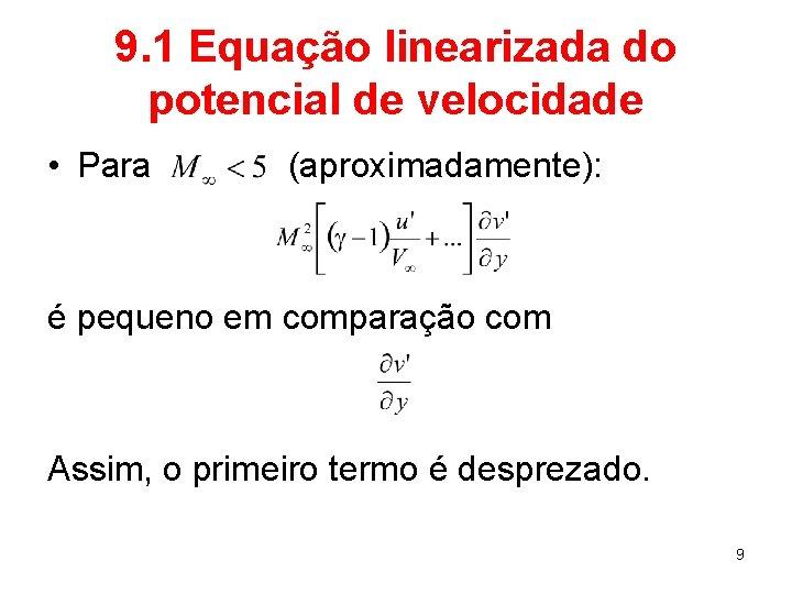 9. 1 Equação linearizada do potencial de velocidade • Para (aproximadamente): é pequeno em