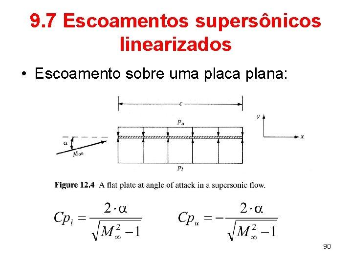 9. 7 Escoamentos supersônicos linearizados • Escoamento sobre uma placa plana: 90