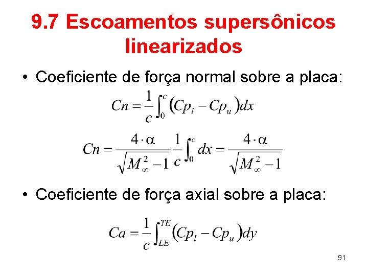9. 7 Escoamentos supersônicos linearizados • Coeficiente de força normal sobre a placa: •