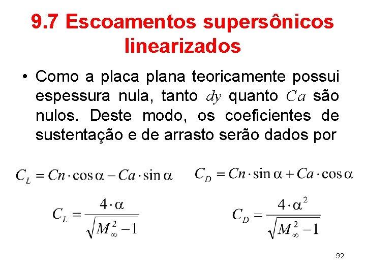 9. 7 Escoamentos supersônicos linearizados • Como a placa plana teoricamente possui espessura nula,